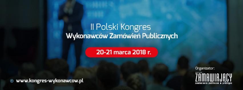 II Kongres Wykonawców Zamówień Publicznych – 20-21 marca 2018 r.